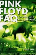 Pink Floyd FAQ - Everything Left to Know ... and More! ebook by