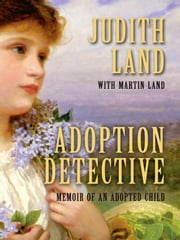 Adoption Detective - Memoir of an Adopted Child ebook by Judith Land, Martin Land
