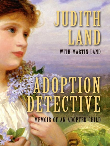 Adoption Detective - Memoir of an Adopted Child ebook by Judith Land,Martin Land