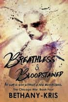 Breathless & Bloodstained - The Chicago War, #4 ebook by Bethany-Kris