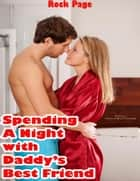 Spending a Night With Daddy's Best Friend (Erotica, Erotica Short Stories) ebook by
