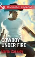 Cowboy Under Fire (Mills & Boon Romantic Suspense) (Cowboys of Holiday Ranch, Book 3) ebook by Carla Cassidy