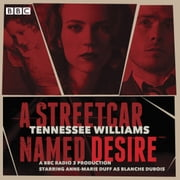 A Streetcar Named Desire - A BBC Radio full-cast dramatisation audiobook by Tennessee Williams