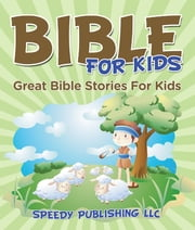 Bible For Kids - Great Bible Stories For Kids ebook by Speedy Publishing