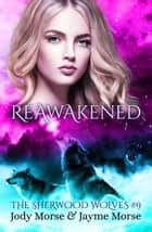 Reawakened - The Sherwood Wolves, #9 ebook by Jody Morse, Jayme Morse
