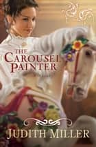 Carousel Painter, The ebook by Judith Miller