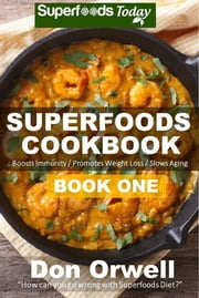 Superfoods Cookbook Book One ebook by Don Orwell