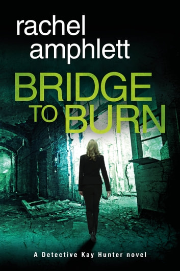 Bridge to Burn (Detective Kay Hunter crime thriller series, Book 7) - A gripping British detective murder mystery 電子書 by Rachel Amphlett