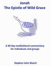 Jonah - The Epistle of Wild Grace ebook by Stephen John March