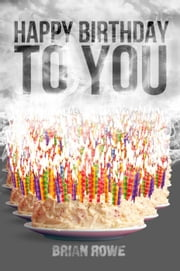 Happy Birthday to You - Birthday Trilogy, #3 ebook by Brian Rowe