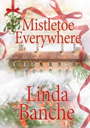 Mistletoe Everywhere ebook by Linda Banche