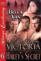 Passion, Victoria 6: Hailey's Secret ebook by Becca Van