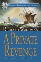 A Private Revenge - #9 A Nathaniel Drinkwater Novel ebook by Richard Woodman