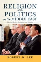 Religion and Politics in the Middle East ebook by Robert D. Lee