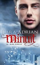 Aube rebelle - Minuit, T14 ebook by Pascal Tilche, Lara Adrian