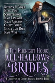 The Midnight Hour: All Hallows' Brides ebook by Kathryn Le Veque, Meara Platt, Scarlett Scott,...