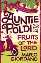 Auntie Poldi and the Fruits of the Lord - Sicily's most charming detective is back for another adventure ebook by Mario Giordano