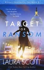 Target For Ransom - A Christian International Thriller ebook by Laura Scott