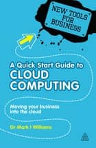 A Quick Start Guide to Cloud Computing ebook by Dr Mark I Williams