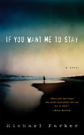 If You Want Me to Stay: A Novel - A Novel ebook by Michael Parker