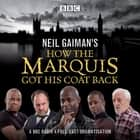 Neil Gaiman's How the Marquis Got His Coat Back - BBC Radio 4 full-cast dramatisation audiobook by Neil Gaiman, Adrian Lester, Bernard Cribbins, Don Warrington, Full Cast, James McAvoy, Mitch Benn, Neil Gaiman, Paterson Joseph, Samantha Beart
