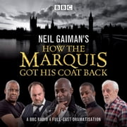 Neil Gaiman's How the Marquis Got His Coat Back - BBC Radio 4 full-cast dramatisation audiobook by Neil Gaiman