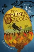The Golden Acorn ebook by Catherine Cooper, Catherine Cooper, Ron Cooper