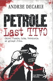 Pétrole Last Call - Chine, Russie, Cuba, Venezuela. Le groupe Pyka ebook by Andree Decarie