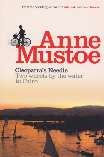 Cleopatra's Needle - Two Wheels by the Water to Cairo ebook by Anne Mustoe
