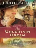 Uncertain Dream, An (Postcards from Pullman Book #3) ebook by Judith Miller