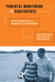 Parental Monitoring of Adolescents - Current Perspectives for Researchers and Practitioners ebook by