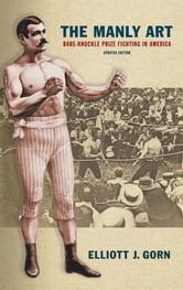 The Manly Art - Bare-Knuckle Prize Fighting in America, Updated Edition ebook by Elliott J. Gorn