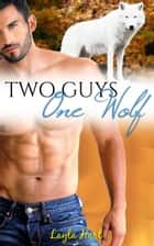 Two Guys, One Wolf ebook by Layla Hart