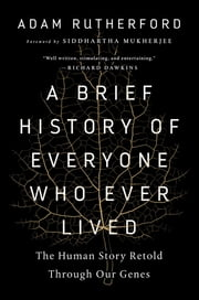 A Brief History of Everyone Who Ever Lived - The Human Story Retold Through Our Genes ebook by Adam Rutherford, Siddhartha Mukherjee