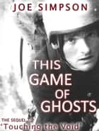 This Game of Ghosts ebook by Joe Simpson