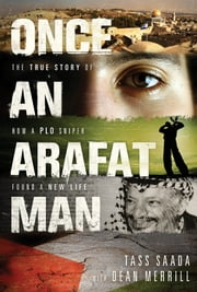 Once an Arafat Man - The True Story of How a PLO Sniper Found a New Life ebook by Tass Saada,Dean Merrill