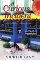 A Curious Incident - A Sherlock Holmes Bookshop Mystery ebook by Vicki Delany