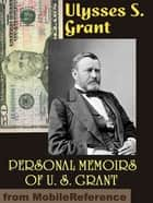 Personal Memoirs Of U. S. Grant. Illustrated (Mobi Classics) ebook by U. S. Grant