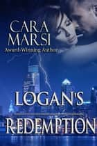Logan's Redemption (Redemption Book 1) - Romantic Suspense ebook by Cara Marsi