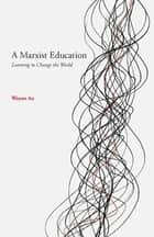 A Marxist Education ebook by Wayne Au