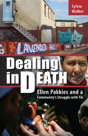Dealing in Death - Ellen Pakkies and a Community's Struggle with Tik ebook by Sylvia Walker
