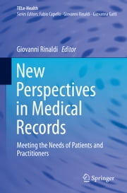 New Perspectives in Medical Records - Meeting the Needs of Patients and Practitioners ebook by Giovanni Rinaldi