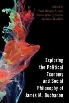 Exploring the Political Economy and Social Philosophy of James M. Buchanan ebook by Paul Dragos Aligica, Christopher J. Coyne, Stefanie Haeffele