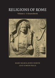 Religions of Rome: Volume 2, A Sourcebook ebook by Mary Beard,John North,Simon Price