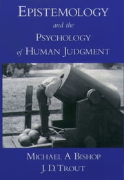 Epistemology and the Psychology of Human Judgment ebook by Michael A Bishop,J. D. Trout