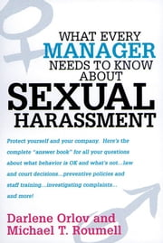 What Every Manager Needs to Know About Sexual Harassment ebook by Darlene ORLOV, Michael T. ROUMELL