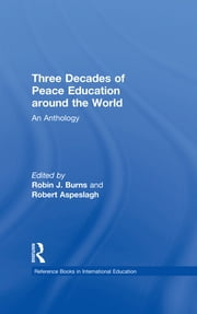 Three Decades of Peace Education around the World - An Anthology ebook by Robin J. Burns,Robert Aspeslagh,Robin J. Burns,Robert Aspeslagh