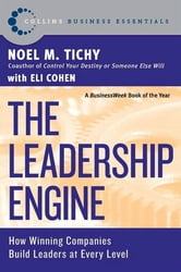 The Leadership Engine - How Winning Companies Build Leaders at E ebook by Noel M. Tichy