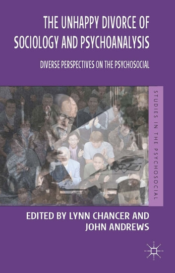 The Unhappy Divorce of Sociology and Psychoanalysis - Diverse Perspectives on the Psychosocial eBook by Lynn Chancer,John Andrews