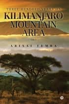 Three Hundred Years On Kilimanjaro Mountain Area Vol 2 ebook by Abisai Temba